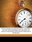 Application of management theories in the development of criteria to assist in solving identified perceived problems