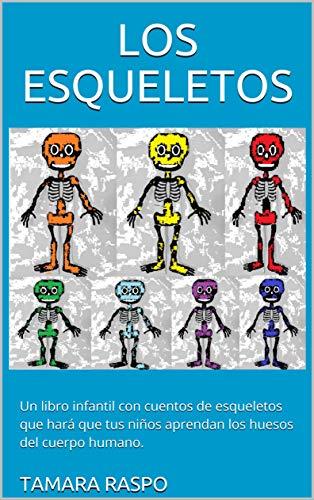 LOS ESQUELETOS: Un libro infantil con cuentos de esqueletos que hará que tus niños aprendan los huesos del cuerpo humano.