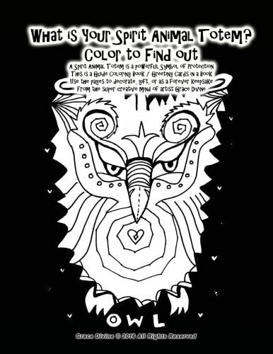 What is Your Spirit Animal Totem? Color to Find out A Spirit Animal Totem is a powerful Symbol of Protection This is a Guide Coloring Book / Greeting ... super creative mind of artist Grace Divine