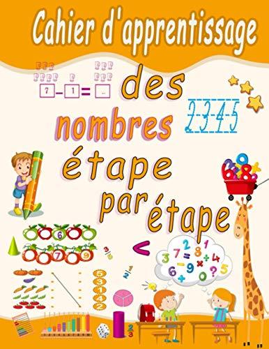 Cahier d'apprentissage des nombres étape par étape: Suivi des nombres, coloration, addition, soustraction, signes, ascendant, descendant, ... formes 3D avec exercices. (french edition)