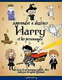 Apprendre à dessiner Harry et les personnages: Plus de 40 de vos personnages préférés - livre dessin pour les enfants (officieuse)