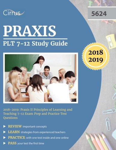 Praxis PLT 7-12 Study Guide 2018-2019: Praxis II Principles of Learning and Teaching 7-12 Exam Prep and Practice Test Questions