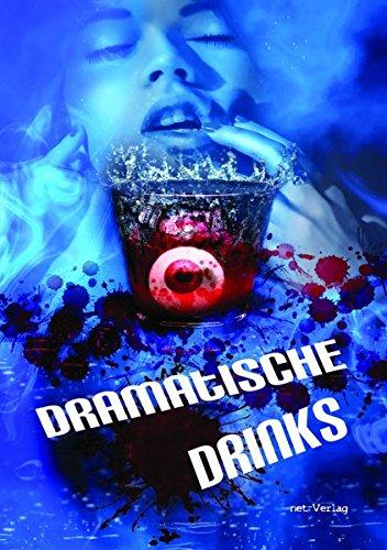 Dramatische Drinks: Anthologie: Cocktails & Kurzgeschichten und Gedichte