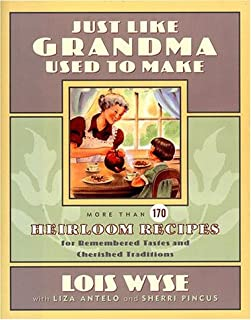 Just Like Grandma Used to Make: More Than 170 Heirloom Recipes for Remembered Tastes and Cherished Traditions