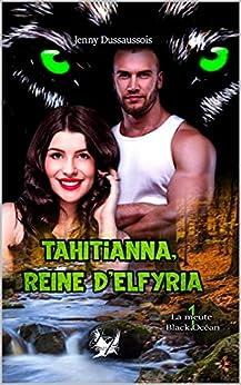 Tahitianna reine d'Elfyria (La meute Black Océan t. 1) par [Jenny Dussaussois, Les Bijoux Lynéa, Jenn Ink Editions]