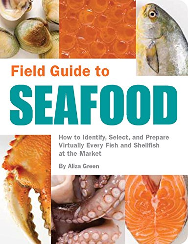 Field Guide to Seafood: How to Identify, Select, and Prepare Virtually Every Fish and Shellfish at the Market (English Edition)
