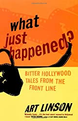 Cover of What Just Happened?: Bitter Hollywood Tales From The Front Line by Art Linson