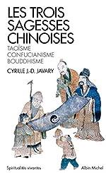 Les Trois sagesses chinoises - Taoïsme, confucianisme, bouddhisme de Cyrille J.-D. Javary