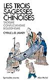 Les Trois sagesses chinoises - Taoïsme, confucianisme, bouddhisme