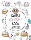 Kawaii Coloring Book: A Super Cute Coloring Book: Kawaii, Manga, Anime and Japanese Coloring Books for Adults, Teens, Tweens and Kids - Kawaii ... and More (Cute Coloring Books for Girls)
