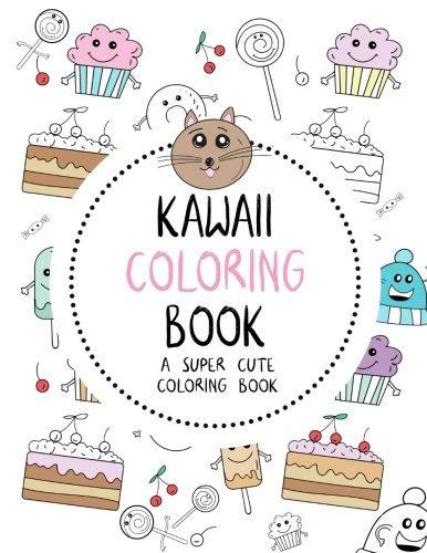 Kawaii Coloring Book: A Super Cute Coloring Book: Kawaii, Manga, Anime and Japanese Coloring Books for Adults, Teens, Tweens and Kids - Kawaii ... and More (Cute Coloring Books for Girls)
