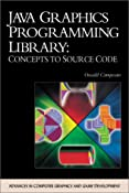 JAVA Graphics Programming Library: Concepts To Source Code (ADVANCES IN COMPUTER GRAPHICS AND GAME DEVELOPMENT SERIES)