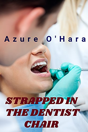 Strapped In the Dentist Chair (Dental & Medical Fetish Book 1) (English Edition)