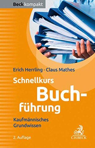 Schnellkurs Buchführung: Kaufmännisches Grundwissen (Beck kompakt)
