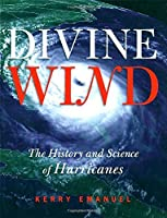 Divine Wind: The History and Science of Hurricanes by Kerry Emanuel(2005-09-01)