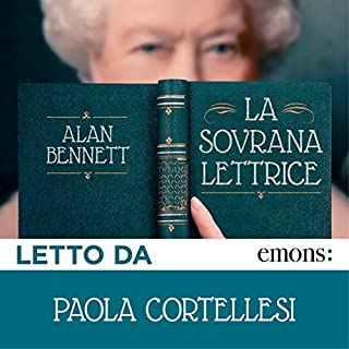 La sovrana lettrice                   Di:                                                                                                                                 Alan Bennett                               Letto da:                                                                                                                                 Paola Cortellesi                      Durata:  2 ore e 34 min     440 recensioni     Totali 4,2