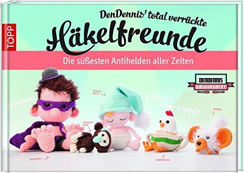 DenDennis' total verrückte Häkelfreunde: Die süßesten Antihelden aller Zeiten.