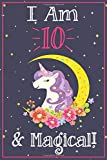 Unicorn Journal I am 10 & Magical!: A Happy Birthday 10 Years Old Unicorn Journal Notebook for Kids, Birthday Unicorn Journal for Girls / 10 Year Old Birthday Gift for Girls!