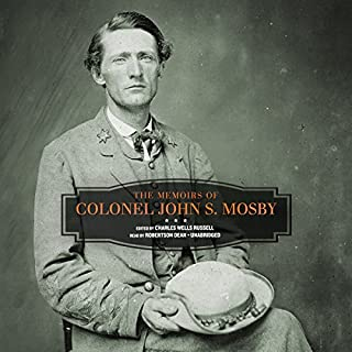 The Memoirs of Colonel John S. Mosby                   Written by:                                                                                                                                 Colonel John S. Mosby,                                                                                        Charles Wells Russell - editor                               Narrated by:                                                                                                                                 Robertson Dean                      Length: 9 hrs and 15 mins     Not rated yet     Overall 0.0