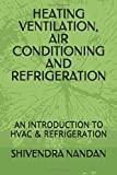 HEATING VENTILATION, AIR CONDITIONING  AND REFRIGERATION: AN INTRODUCTION TO HVAC & REFRIGERATION (THERMAL AND FLUID)