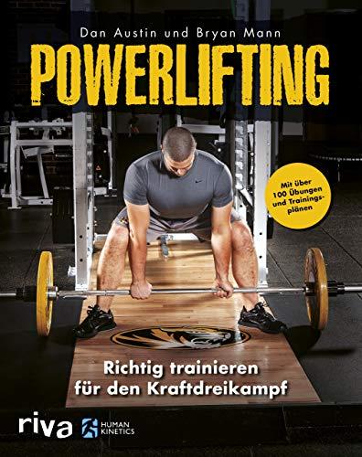 Powerlifting: Richtig trainieren für den Kraftdreikampf – mit über 100 Übungen und Trainingsplänen