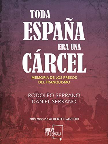 Toda España era una cárcel: Memoria de los presos del franquismo (Ensayo...