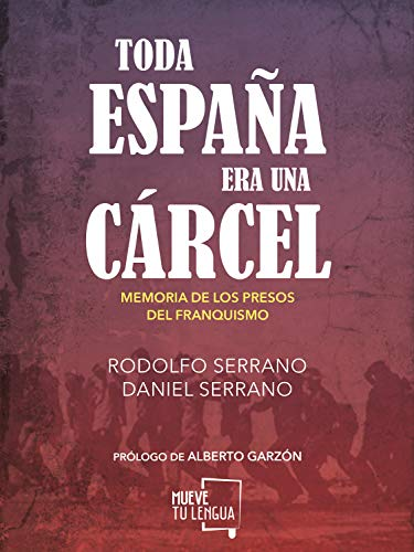 Toda España era una cárcel: Memoria de los presos del franquismo (Ensayo nº 1) eBook: Serrano, Rodolfo, Serrano, Daniel: Amazon.es: Tienda Kindle