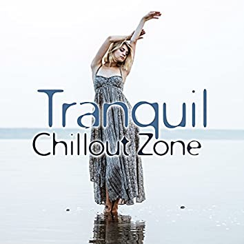 Tranquil Chillout Zone – Chillout Essential, Smooth Vibes, Sensual Chill Out Music, Relaxing Therapy