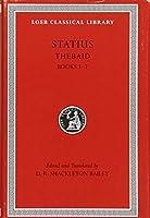 Thebaid, Volume I: Books 1-7 (Loeb Classical Library)
