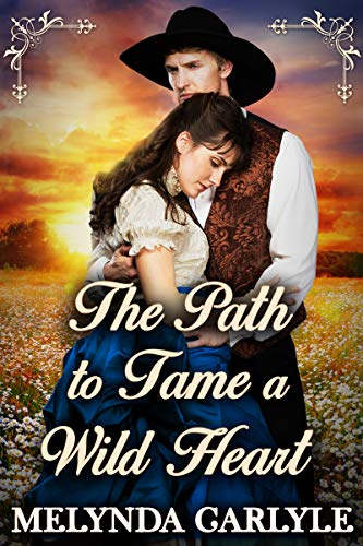 The Path To Tame a Wild Heart: A Historical Western Romance Novel by [Melynda Carlyle, Starfall Publications]