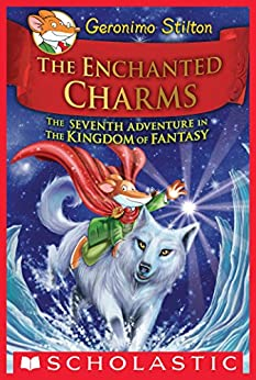 The Enchanted Charms (Geronimo Stilton and the Kingdom of Fantasy #7) by [Geronimo Stilton]