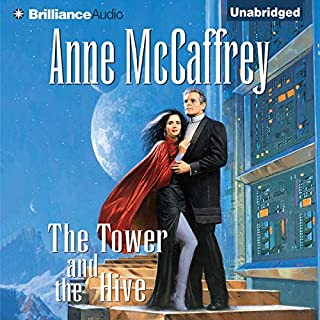 The Tower and the Hive     Tower and Hive, Book 5              Written by:                                                                                                                                 Anne McCaffrey                               Narrated by:                                                                                                                                 Susan Ericksen                      Length: 9 hrs and 24 mins     Not rated yet     Overall 0.0
