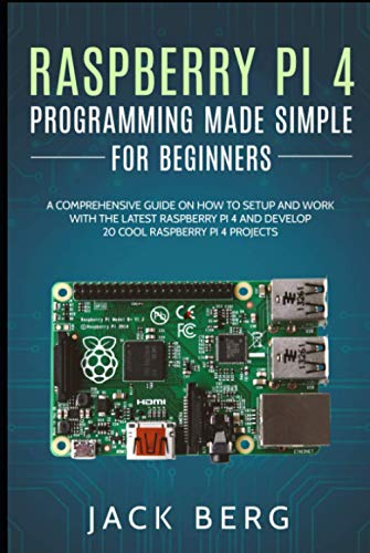 Raspberry Pi 4 Programming Made Simple For Beginners: A...