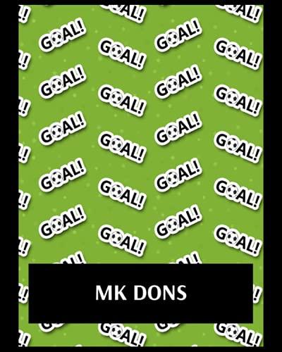 MK Dons: Bucket List Journal, MK Dons FC Personal Journal, MK Dons Football Club, MK Dons FC Diary, MK Dons FC Planner, MK Dons FC