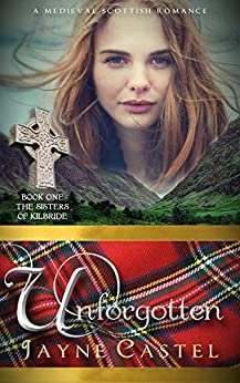 Unforgotten: A Medieval Scottish Romance (The Sisters of Kilbride Book 1) by [Jayne Castel, Tim Burton]
