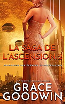 La Saga de l'Ascension: 2 (Programme des Épouses Interstellaires: La Saga de l'Ascension) par [Grace Goodwin]