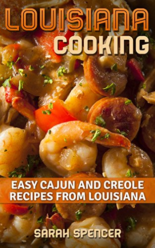 Louisiana Cooking: Easy Cajun and Creole Recipes from Louisiana by [Sarah Spencer]