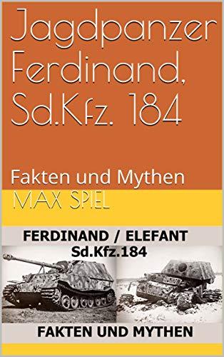Jagdpanzer Ferdinand, Sd.Kfz. 184 : Fakten und Mythen (Waffengeschichte 1)