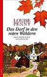 Das Dorf in den roten Wäldern: Der erste Fall für von Louise Penny