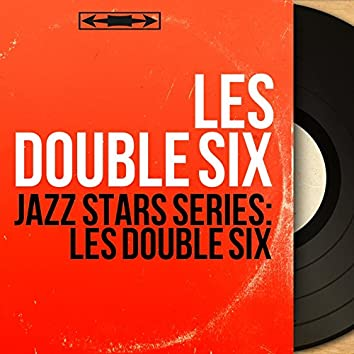 Jazz Stars Series: Les Double Six (Stereo Version)