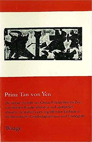 Prinz Tan von Yen: Eine chinesische Novelle aus der Chan-kuo-Zeit (Bücher der Waage)