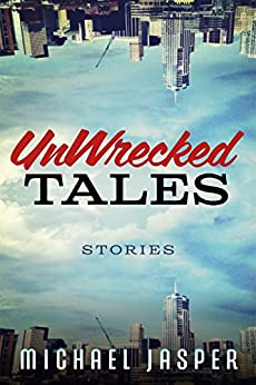 UnWrecked Tales: A Story Collection by [Michael Jasper]