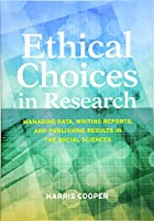 Ethical Choices in Research: Managing Data, Writing Reports, and Publishing Results in the Social Sciences
