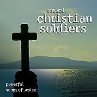 Onward Christian Soldiers: Powerful Songs of Prais