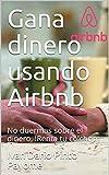 Gana dinero usando Airbnb: No duermas sobre el dinero, !Renta tu colchon¡