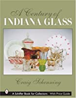 A Century of Indiana Glass (Schiffer Book for Collectors)