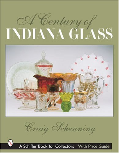 Compare Textbook Prices for A Century of Indiana Glass Schiffer Book for Collectors Illustrated Edition ISBN 9780764323034 by Schenning, Craig