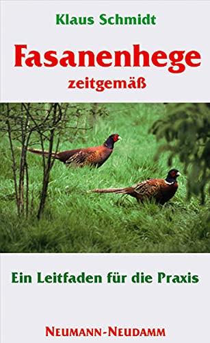 Fasanenhege zeitgemäss: Ein Leitfaden für die Praxis - Fasanenrassen, Tipps zur Auswilderung, Lebensraumansprüche, Prädatorendruck