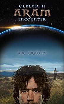 OldEarth ARAM Encounter (OldEarth Encounter Book 1) by [A. K. Frailey, Ann Frailey]