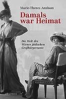 Damals war Heimat: Die Welt des Wiener juedischen Grossbuergertums